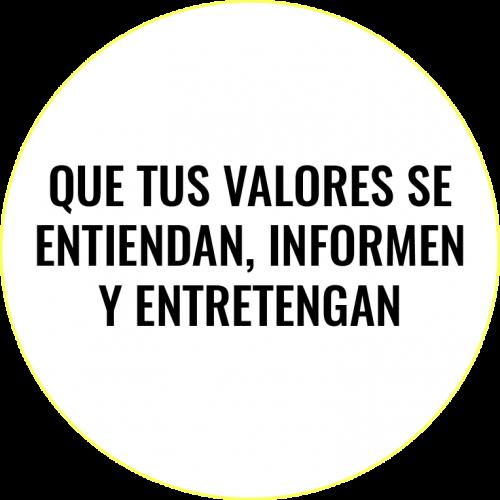 Que tus valores se entiendan, informen y entretengan.