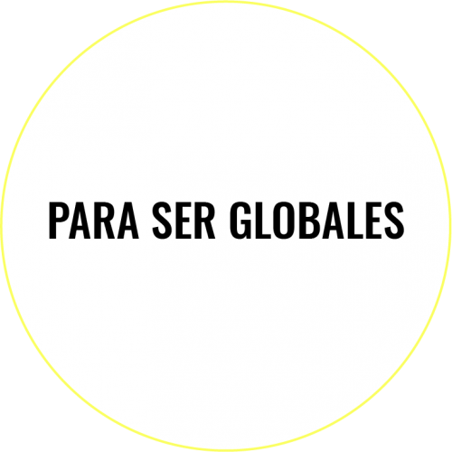 PARA SER GLOBALES