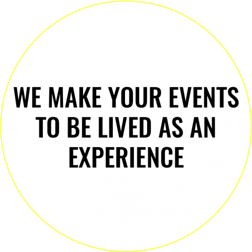 We make your events to be lived as an experience