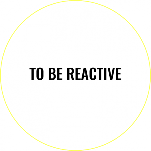 TO BE REACTIVE