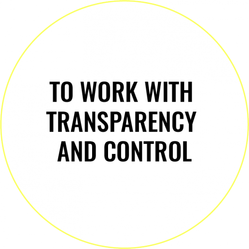 TO WORK WITH TRANSPARENCY AND CONTROL