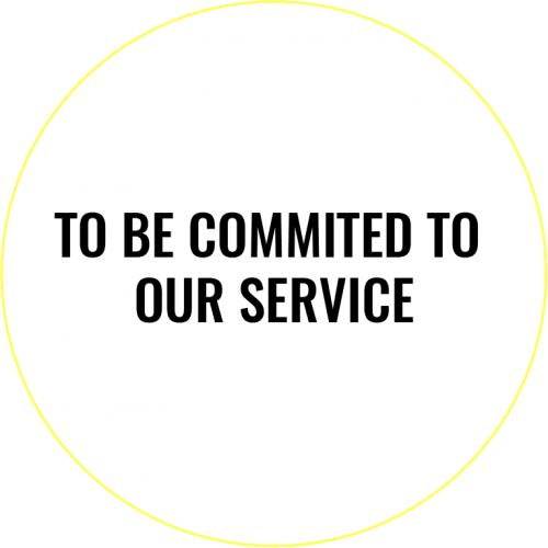 TO BE COMMITED TO OUR SERVICE