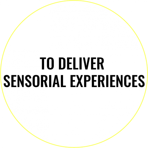 TO DELIVER SENSORIAL EXPERIENCES